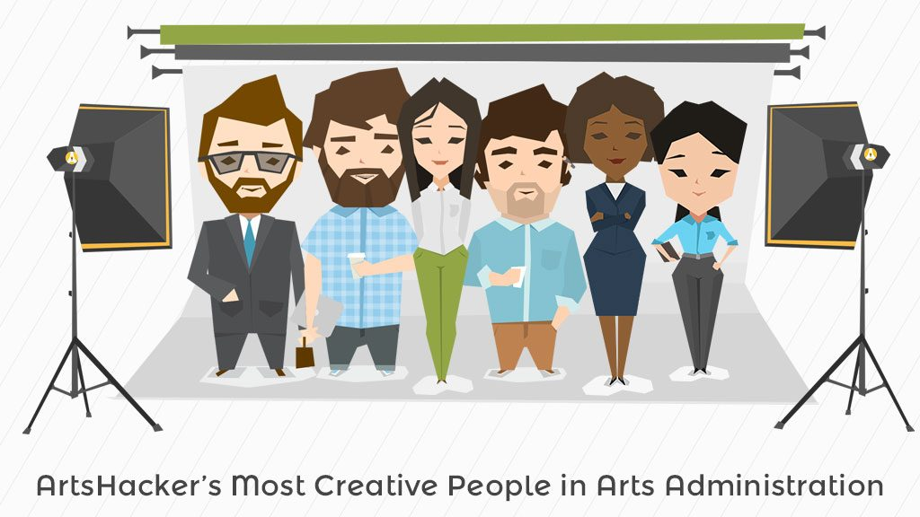 The Most Creative People in Arts Administration